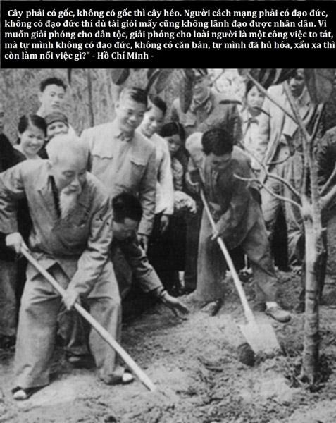 Cây phải có gốc, không có gốc thì cây héo. Người cách mạng phải có đạo đức, không có đạo đức thì dù tài giỏi mấy cũng không lãnh đạo được nhân dân...