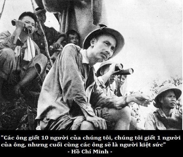 """""""Các ông giết 10 người của chúng tôi, chúng tôi giết 1 người của ông, nhưng cuối cùng các ông sẽ là người kiệt sức"""" - Hồ Chí Minh"""